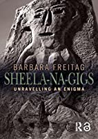 Sheela-na-gigs: Unravelling an Enigma by…