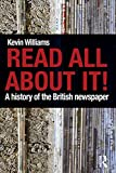 Williams, Kevin: Read All About It!: A History of the British Newspaper