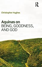Aquinas on Being, Goodness, and God by…