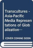 Mackie, Vera: Transcultures - Asia-pacific Media Representations of Globalisation
