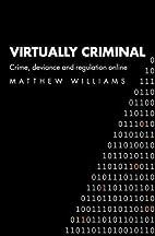 Virtually Criminal: Crime, Deviance and…