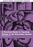 Hunt, Martin: A Practical Guide to Teaching History in the Secondary School: A Practical Guide