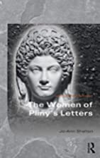 The Women of Pliny's Letters: Women of the…