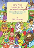 Leicester, Mal: Early Years Stories for the Foundation Stage: Ideas and Inspiration for Active Learning