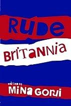 Rude Britannia by Mina Gorji