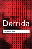 Derrida, Jacques: Specters of Marx: The State of the Debt, the Work of Mourning And the New International
