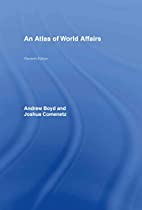 An Atlas of World Affairs by Andrew Boyd;…