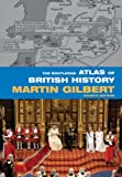 Martin Gilbert: The Routledge Atlas of British History (Routledge Historical Atlases)
