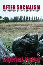 After Socialism: Reconstructing Critical…