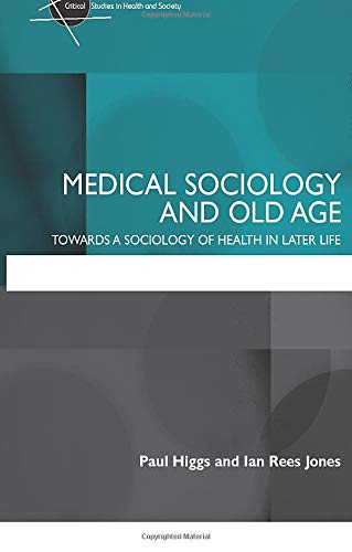medical-sociology-and-old-age-towards-a-sociology-of-health-in-later-life-critical-studies-in-health-and-society