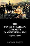 Glantz, David M.: The Soviet Strategic Offensive in Manchuria, 1945: 'August Storm' (Soviet (Russian) Study of War)