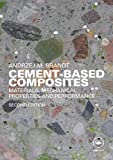 Brandt, Andrzej: Cement Based Composites: Materials, Mechanical Properties and Performance