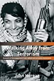 Horgan, John: Walking Away from Terrorism: Accounts of Disengagement from Radical and Extremist Movements (Political Violence)
