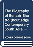 Noman, Omar: The Biography of Benazir Bhutto (Routledge Contemporary South Asia Series)