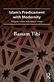 Tibi, Bassam: Islam's Predicament with Modernity: Religious Reform and Cultural Change