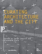 Curating Architecture and the City…