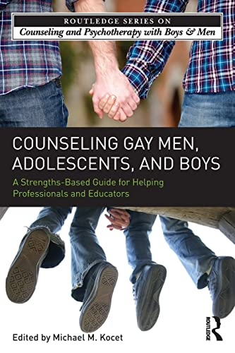 counseling-gay-men-adolescents-and-boys-a-strengths-based-guide-for-helping-professionals-and-educators-the-routledge-series-on-counseling-and-psychotherapy-with-boys-and-men