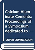 Mangabhai, R. J.: Calcium Aluminate Cements: Proceedings of a Symposium Dedicated to H G Midgley, London, July 1990