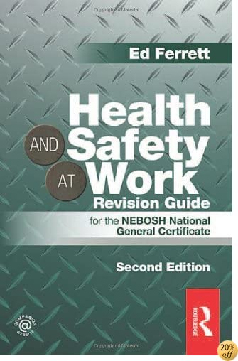 THealth and Safety at Work Revision Guide: for the NEBOSH National General Certificate