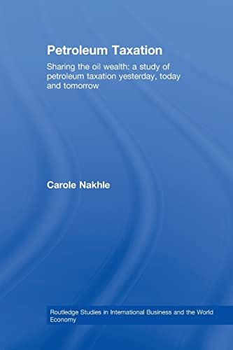 petroleum-taxation-sharing-the-oil-wealth-a-study-of-petroleum-taxation-yesterday-today-and-tomorrow-routledge-studies-in-international-business-and-the-world-economy