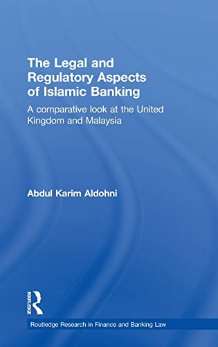the-legal-and-regulatory-aspects-of-islamic-banking-a-comparative-look-at-the-united-kingdom-and-malaysia-routledge-research-in-finance-and-banking-law