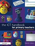 Hall, David: The ICT Handbook for Primary Teachers: A Guide for Students and Professionals