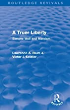 A Truer Liberty (Routledge Revivals): Simone…