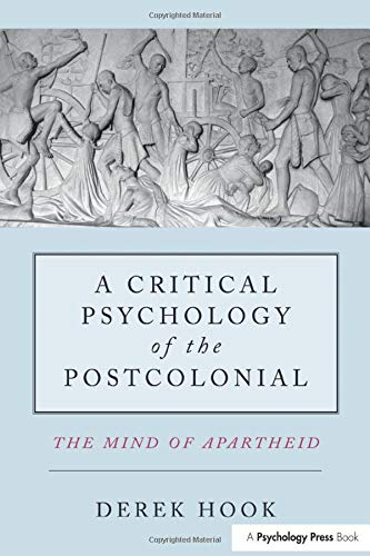 a-critical-psychology-of-the-postcolonial-the-mind-of-apartheid