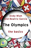 Miah, Andy: The Olympics: The Basics