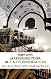 Lomas, Robert: Mastering Your Business Dissertation: How to Conceive, Research and Write a Good Business Dissertation