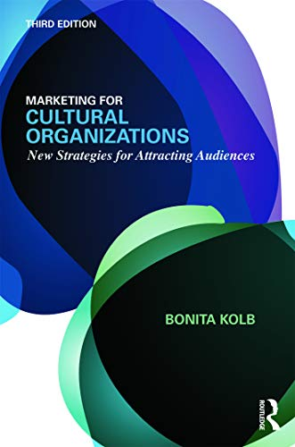 marketing-for-cultural-organizations-new-strategies-for-attracting-audiences-third-edition