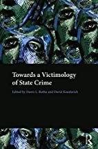 Towards a Victimology of State Crime by Dawn…