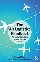 The Air Logistics Handbook: Air Freight and…
