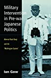 Gow, Ian: Military Intervention in Pre-War Japanese Politics: Admiral Kato Kanji and the 'Washington System'