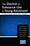 Bachman, Jerald G.: The Decline of Substance Use in Young Adulthood: Changes in Social Activities, Roles, and Beliefs (Research Monographs in Adolescence Series)