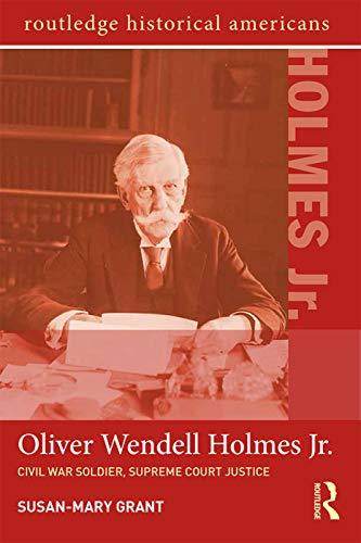 oliver-wendell-holmes-jr-civil-war-soldier-supreme-court-justice-routledge-historical-americans