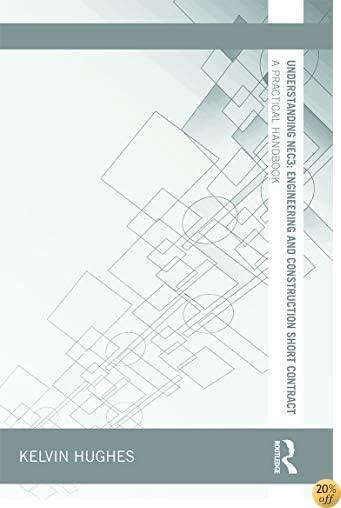 Understanding NEC3: Engineering and Construction Short Contract: A Practical Handbook (Understanding Construction)