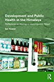 Harper, Ian: Development and Public Health in the Himalaya (Routledge/Edinburgh South Asian Studies Series)