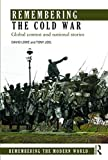 Lowe, David: Remembering the Cold War: Global Contests and National Stories (Remembering the Modern World)