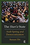 Tibi, Bassam: The Sharia State: Arab Spring and Democratization