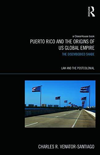 puerto-rico-and-the-origins-of-us-global-empire-the-disembodied-shade-law-and-the-postcolonial