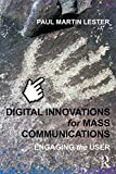 Lester, Paul Martin: Digital Innovations for Mass Communications: Engaging the User