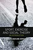Molnar, Gyozo: Sport, Exercise and Social Theory: An Introduction