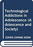 Griffiths, Mark: Technological Addictions in Adolescence (Adolescence and Society Series)