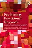 Groundwater-Smith, Susan: Facilitating Practitioner Research: Developing Transformational Partnerships