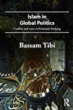 Tibi, Bassam: Islam in Global Politics: Conflict and Cross-Civilizational Bridging