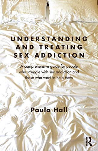 understanding-and-treating-sex-addiction-a-comprehensive-guide-for-people-who-struggle-with-sex-addiction-and-those-who-want-to-help-them