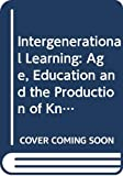 Field, John: Intergenerational Learning: Age, Education and the Production of Knowledge