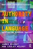 Milroy, James: Authority in Language: Investigating Standard English (Routledge Linguistics Classics)