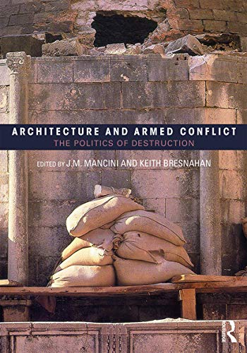architecture-and-armed-conflict-the-politics-of-destruction